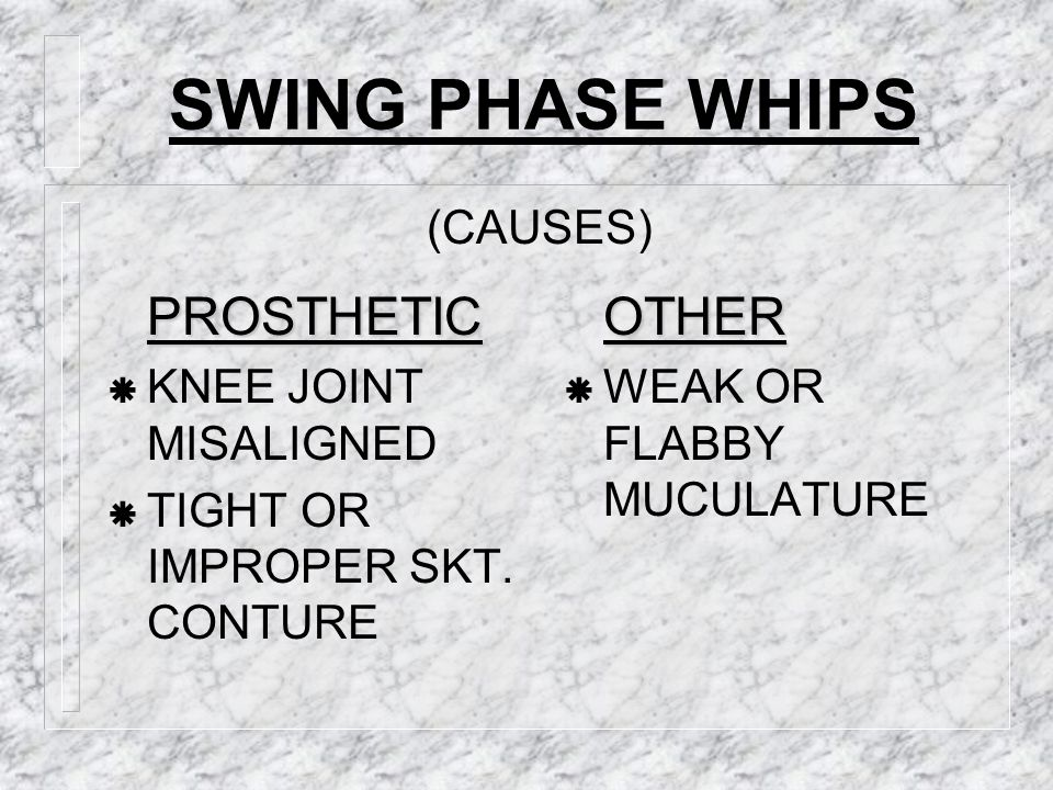 SWING PHASE WHIPS PROSTHETIC OTHER (CAUSES) KNEE JOINT MISALIGNED