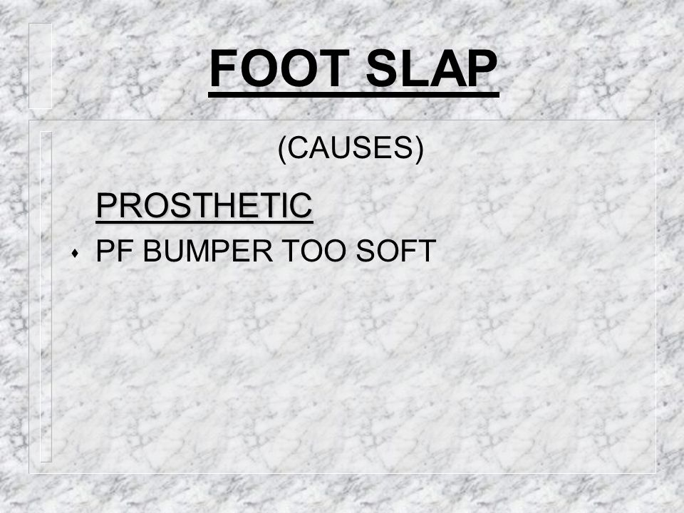FOOT SLAP (CAUSES) PROSTHETIC PF BUMPER TOO SOFT