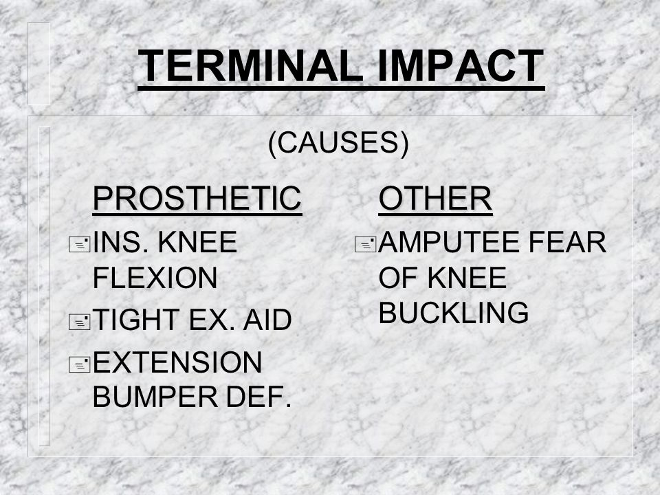 TERMINAL IMPACT PROSTHETIC OTHER (CAUSES) INS. KNEE FLEXION