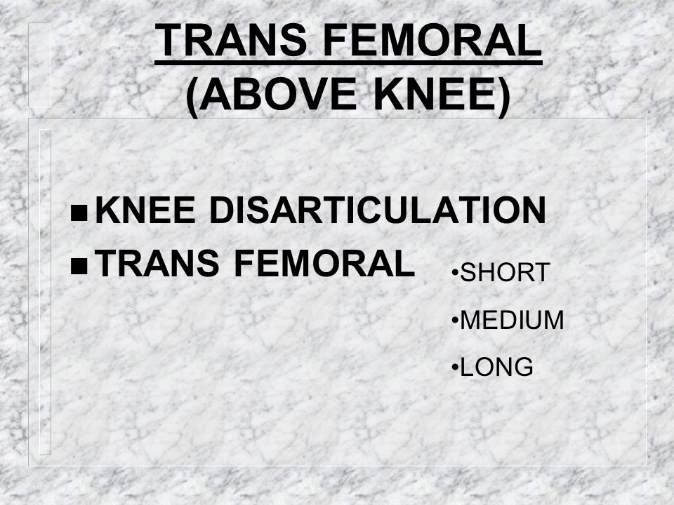 TRANS FEMORAL (ABOVE KNEE)