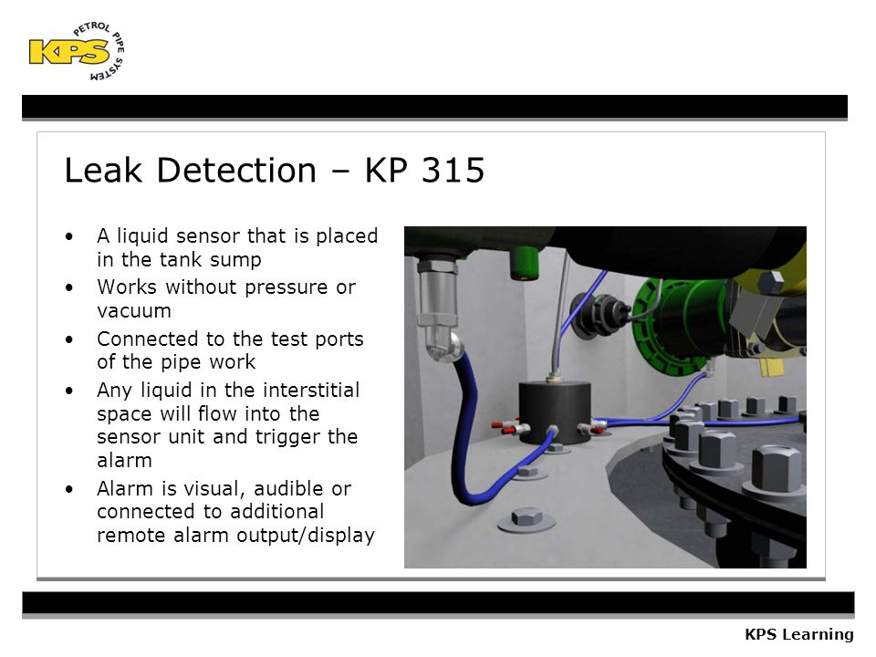 Leak Detection – KP 315 A liquid sensor that is placed in the tank sump. Works without pressure or vacuum.