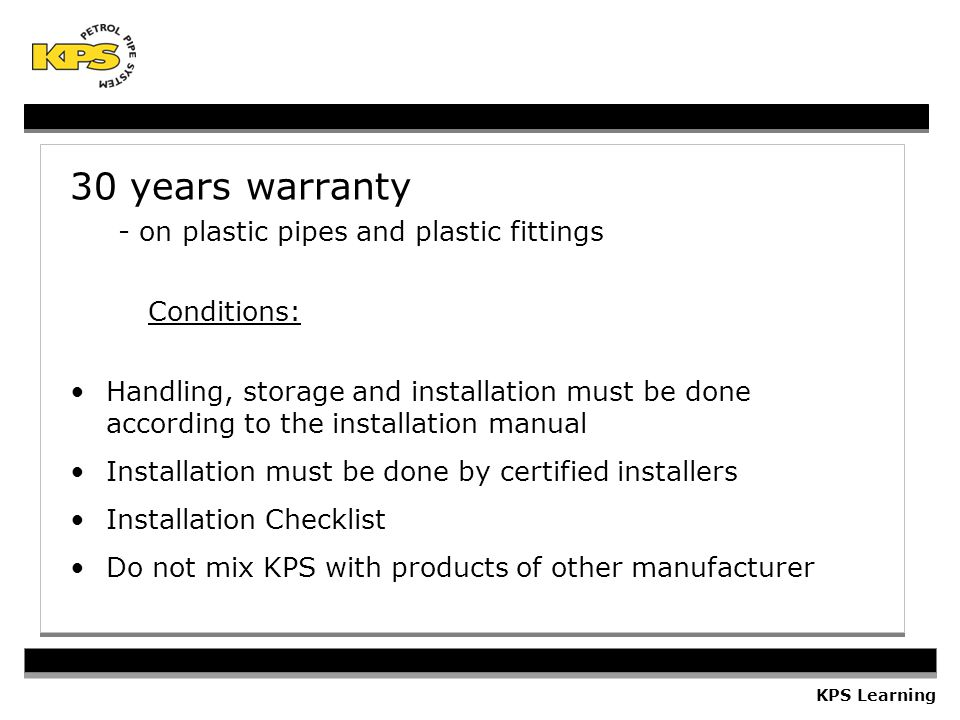 30 years warranty - on plastic pipes and plastic fittings Conditions: