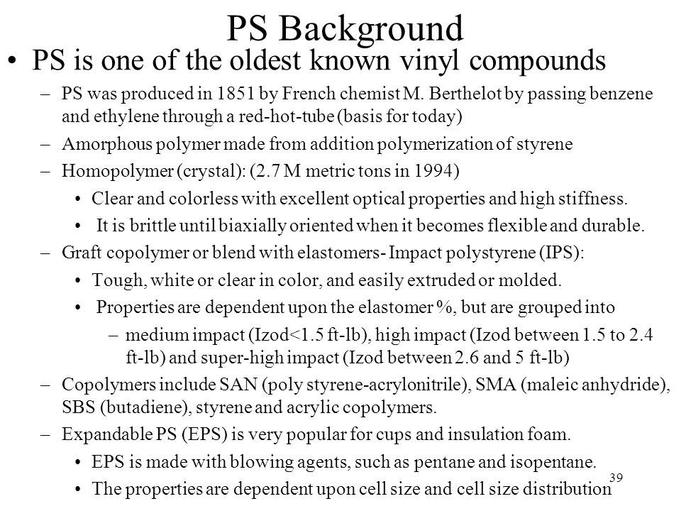 PS Background PS is one of the oldest known vinyl compounds