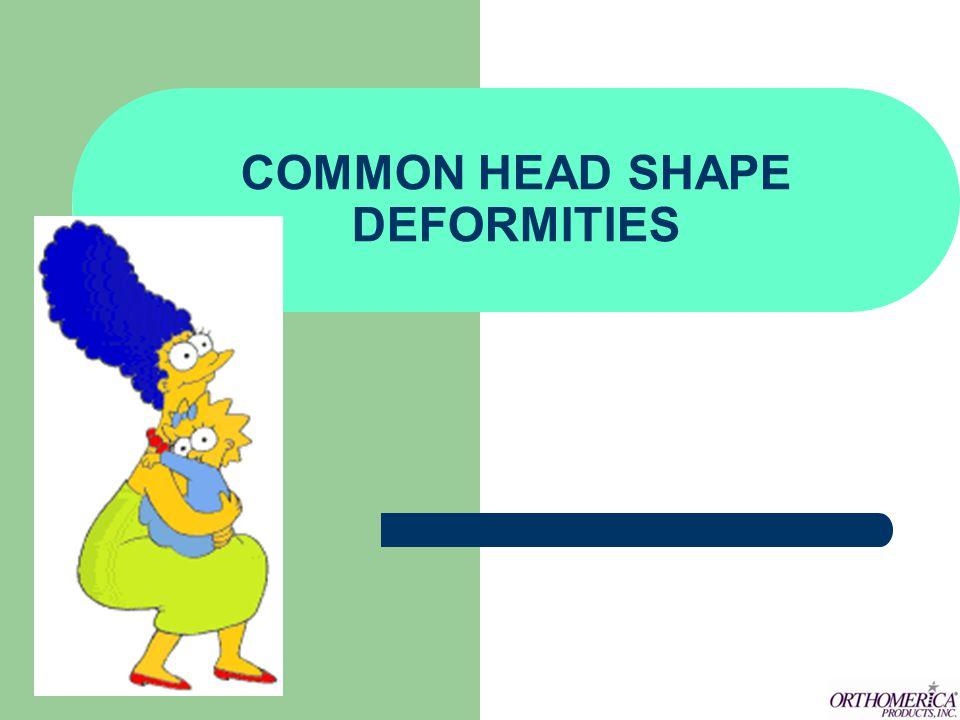 COMMON HEAD SHAPE DEFORMITIES