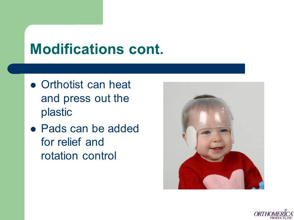 Modifications cont. Orthotist can heat and press out the plastic