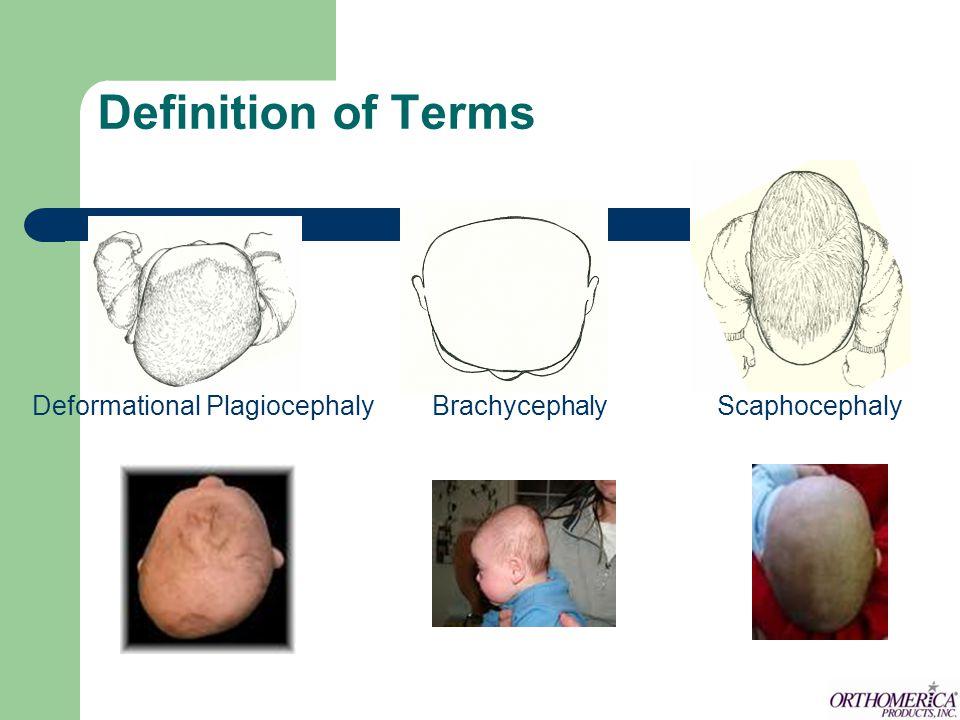 Definition of Terms Deformational Plagiocephaly Brachycephaly