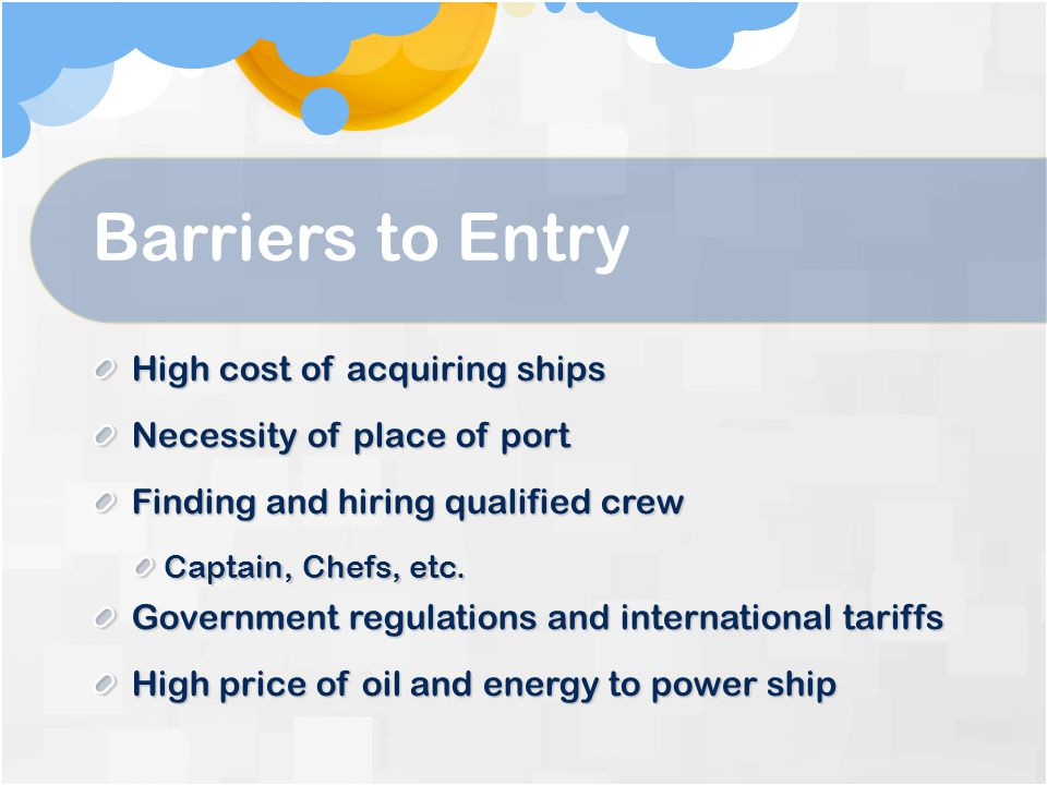 Barriers to Entry High cost of acquiring ships