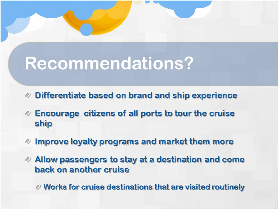 Recommendations Differentiate based on brand and ship experience