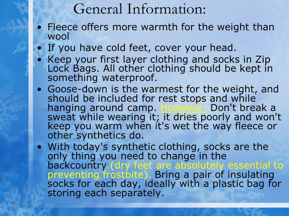 General Information: Fleece offers more warmth for the weight than wool. If you have cold feet, cover your head.