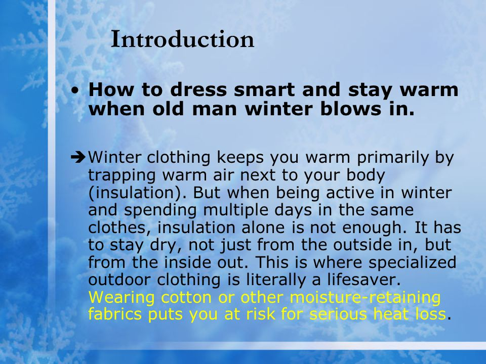 Introduction How to dress smart and stay warm when old man winter blows in.