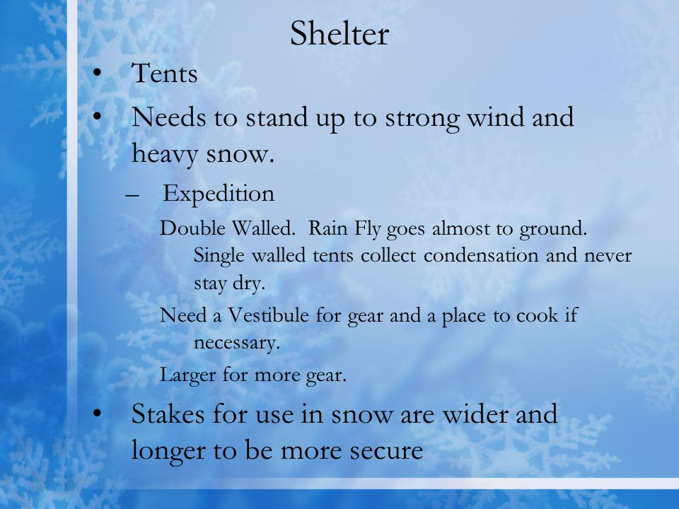 Shelter Tents Needs to stand up to strong wind and heavy snow.