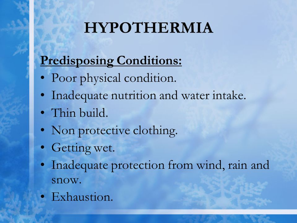 HYPOTHERMIA Predisposing Conditions: Poor physical condition.