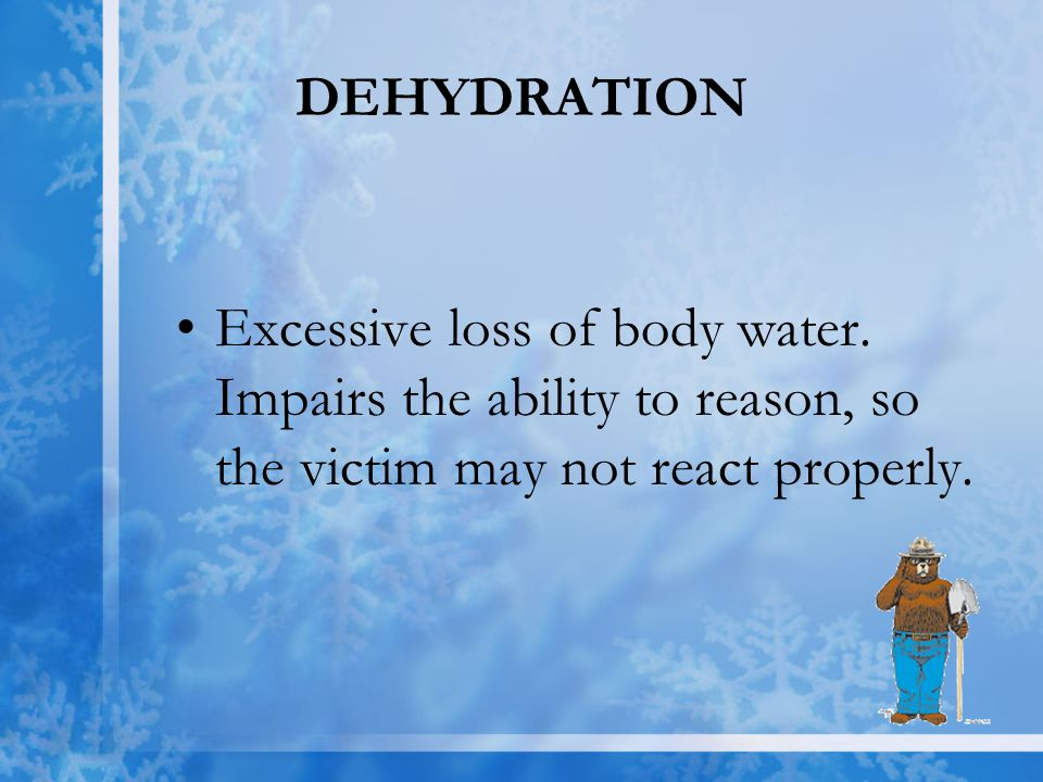 DEHYDRATION Excessive loss of body water.