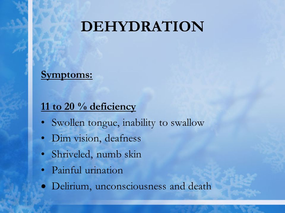 DEHYDRATION Symptoms: 11 to 20 % deficiency
