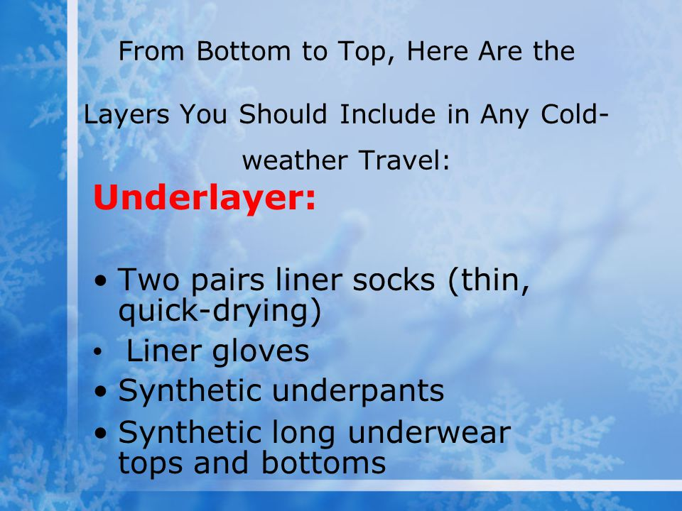 Underlayer: Two pairs liner socks (thin, quick-drying) Liner gloves