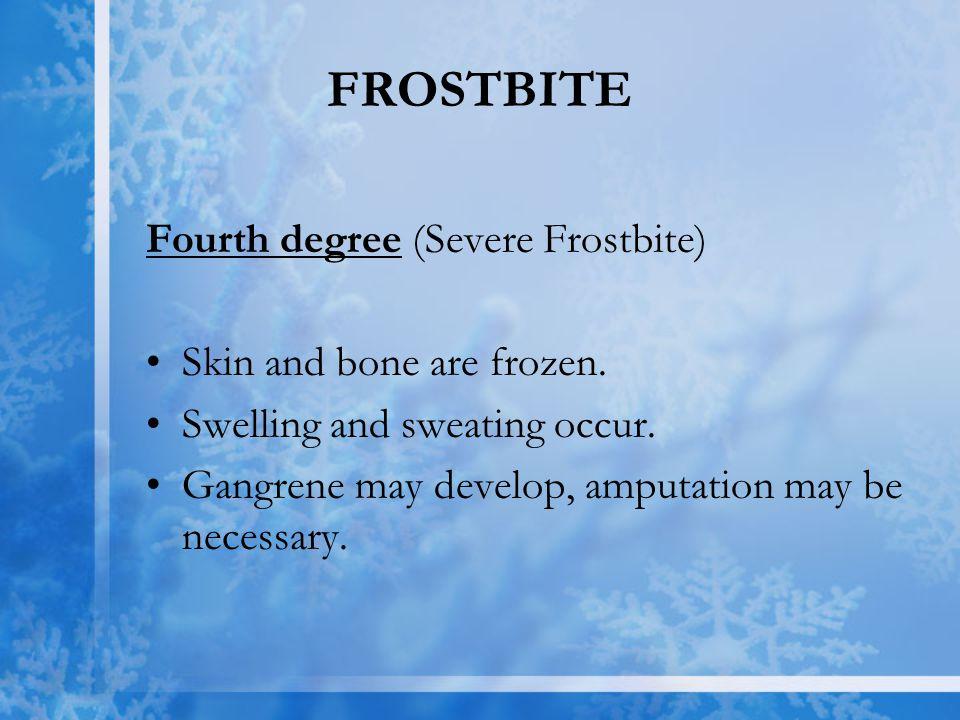 FROSTBITE Fourth degree (Severe Frostbite) Skin and bone are frozen.