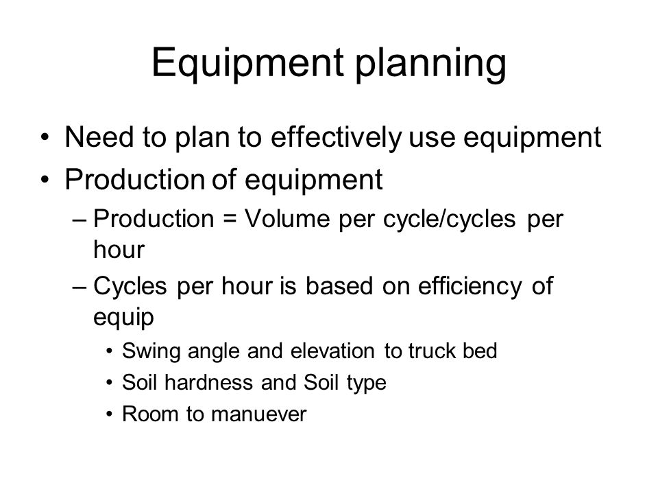 Equipment planning Need to plan to effectively use equipment