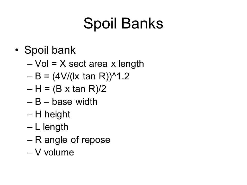 Spoil Banks Spoil bank Vol = X sect area x length