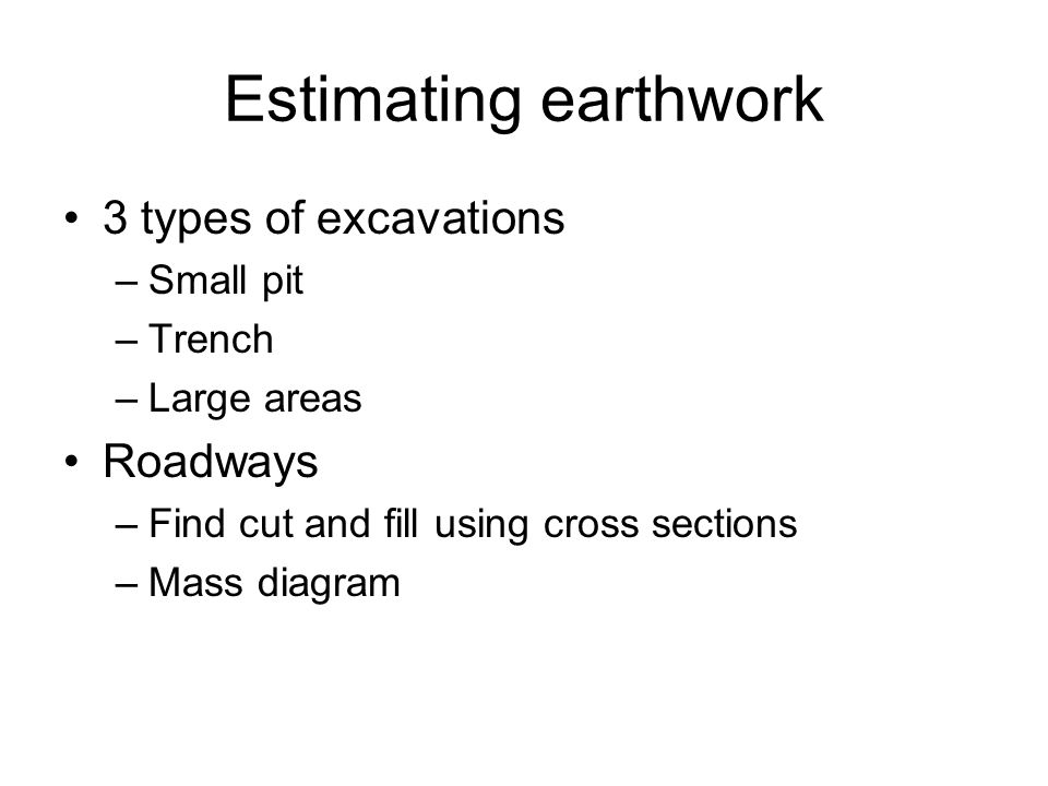 Estimating earthwork 3 types of excavations Roadways Small pit Trench