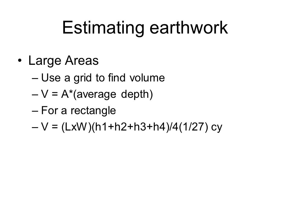Estimating earthwork Large Areas Use a grid to find volume