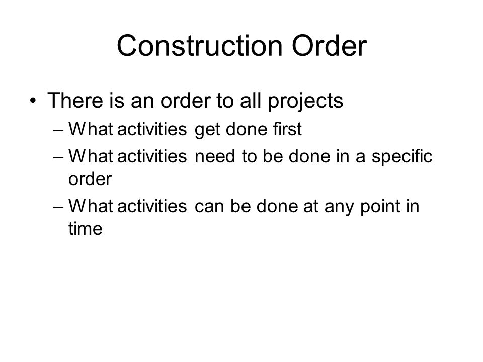 Construction Order There is an order to all projects