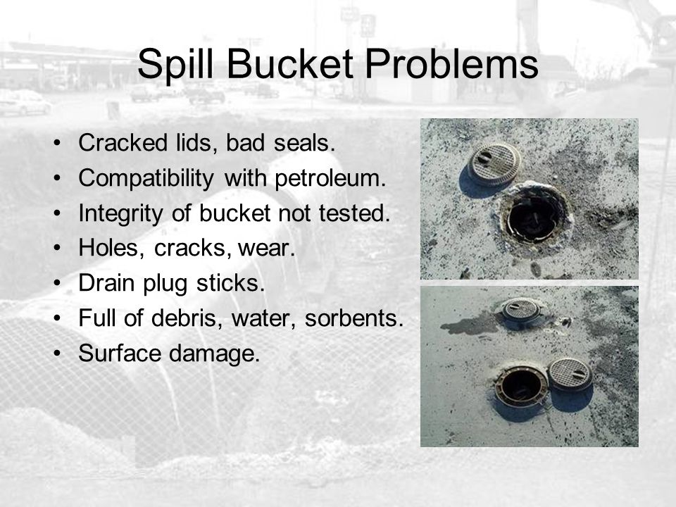 Spill Bucket Problems Cracked lids, bad seals.
