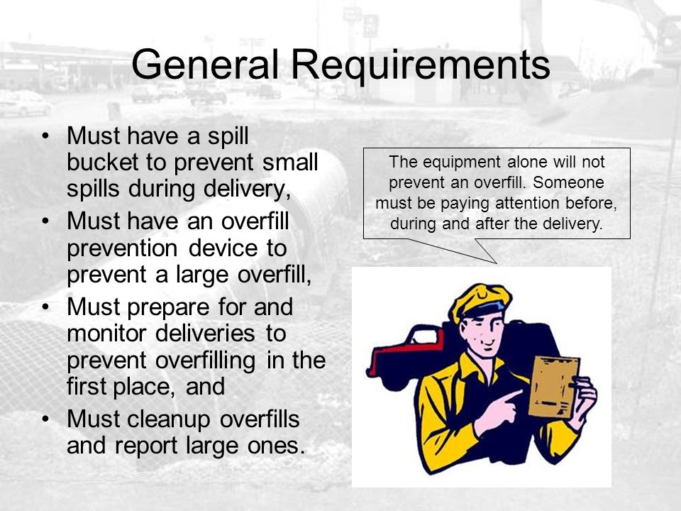 General Requirements Must have a spill bucket to prevent small spills during delivery,
