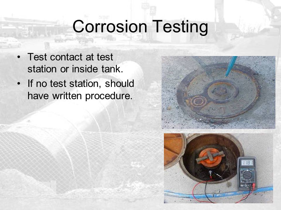 Corrosion Testing Test contact at test station or inside tank.