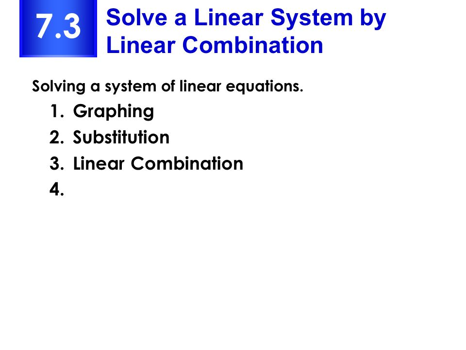 7.3 Solve a Linear System by Linear Combination Graphing Substitution
