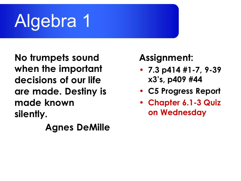 Algebra 1 No trumpets sound when the important decisions of our life are made. Destiny is made known silently.