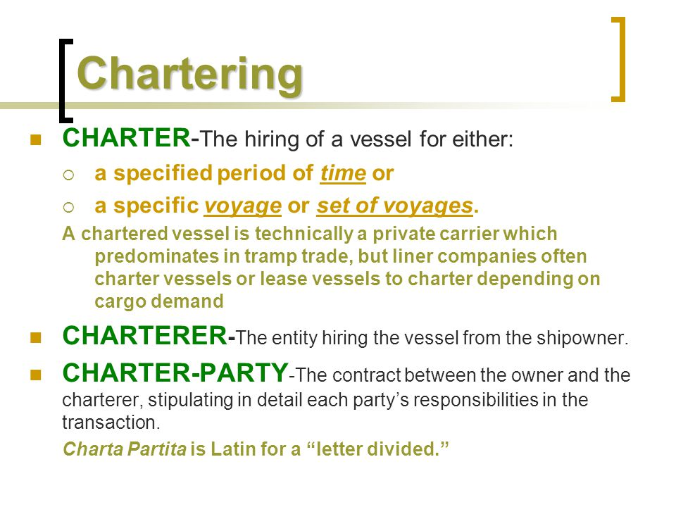 Chartering CHARTER-The hiring of a vessel for either: