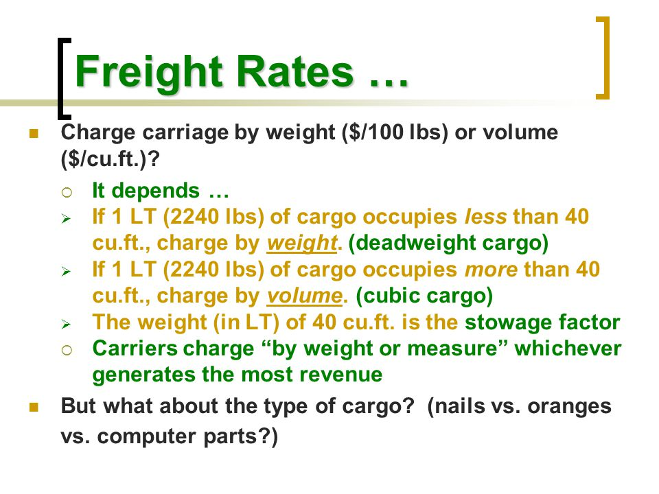 Freight Rates … Charge carriage by weight ($/100 lbs) or volume ($/cu.ft.) It depends …