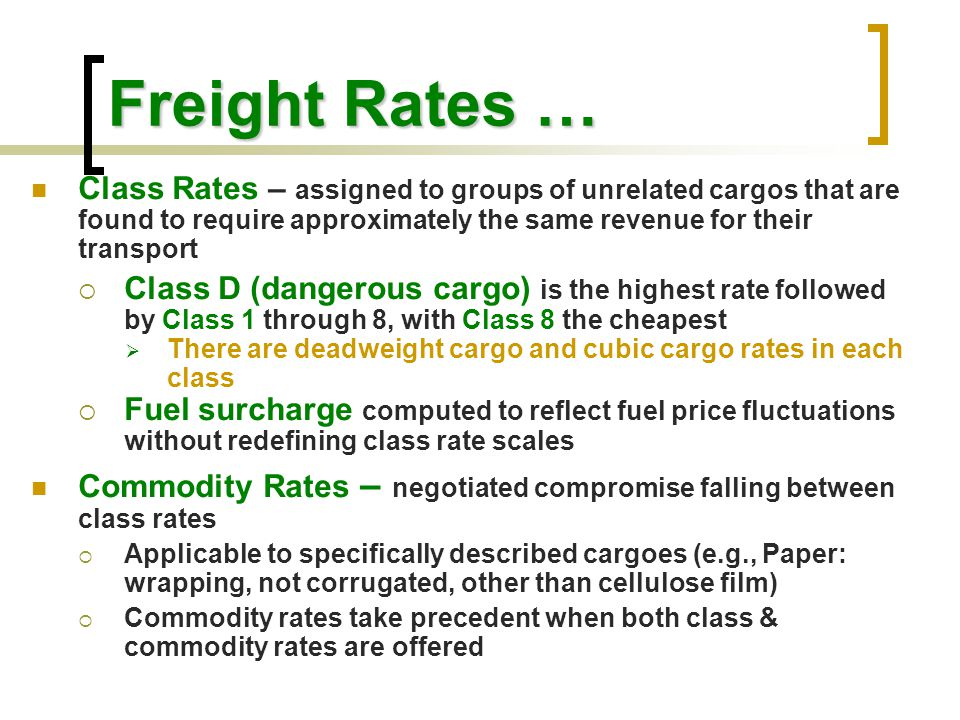 Freight Rates … Class Rates – assigned to groups of unrelated cargos that are found to require approximately the same revenue for their transport.