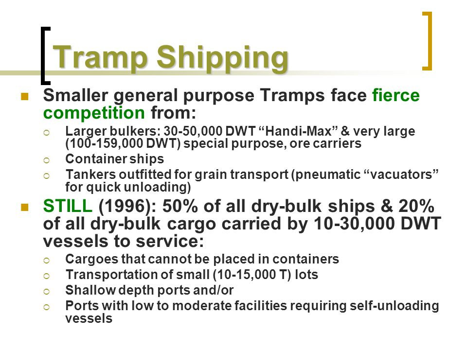 Tramp Shipping Smaller general purpose Tramps face fierce competition from: