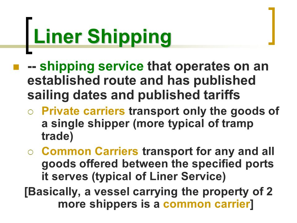 Liner Shipping -- shipping service that operates on an established route and has published sailing dates and published tariffs.