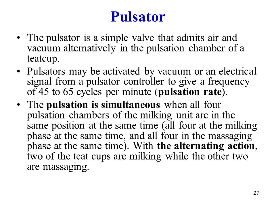 Pulsator The pulsator is a simple valve that admits air and vacuum alternatively in the pulsation chamber of a teatcup.