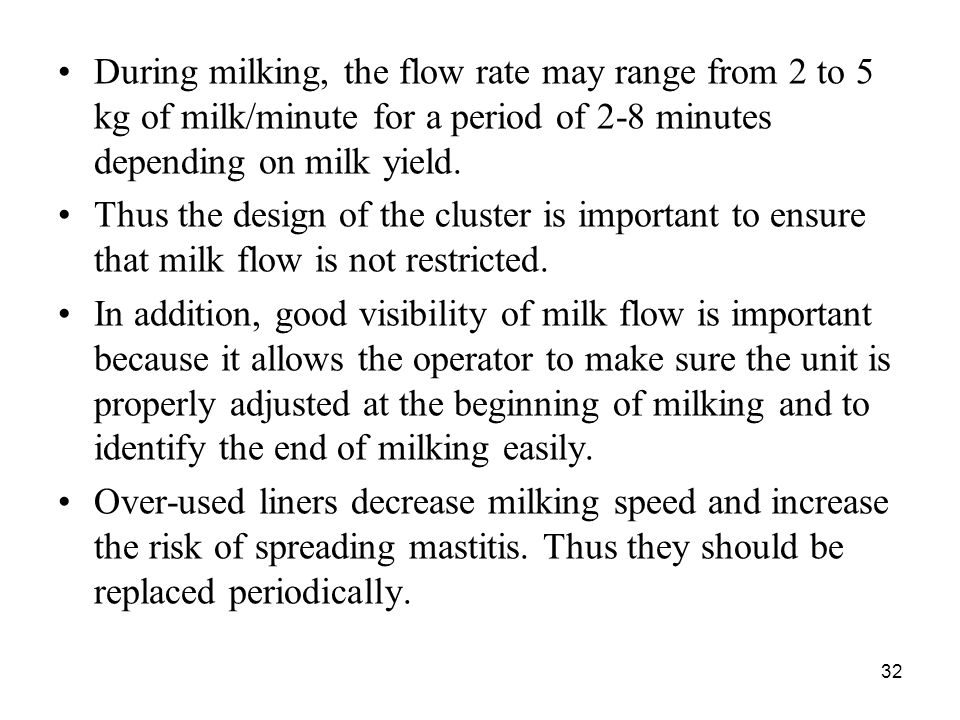 During milking, the flow rate may range from 2 to 5 kg of milk/minute for a period of 2-8 minutes depending on milk yield.