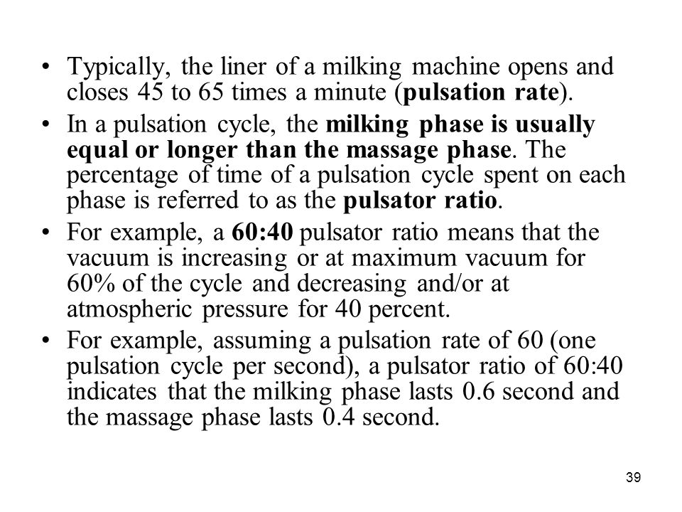 Typically, the liner of a milking machine opens and closes 45 to 65 times a minute (pulsation rate).