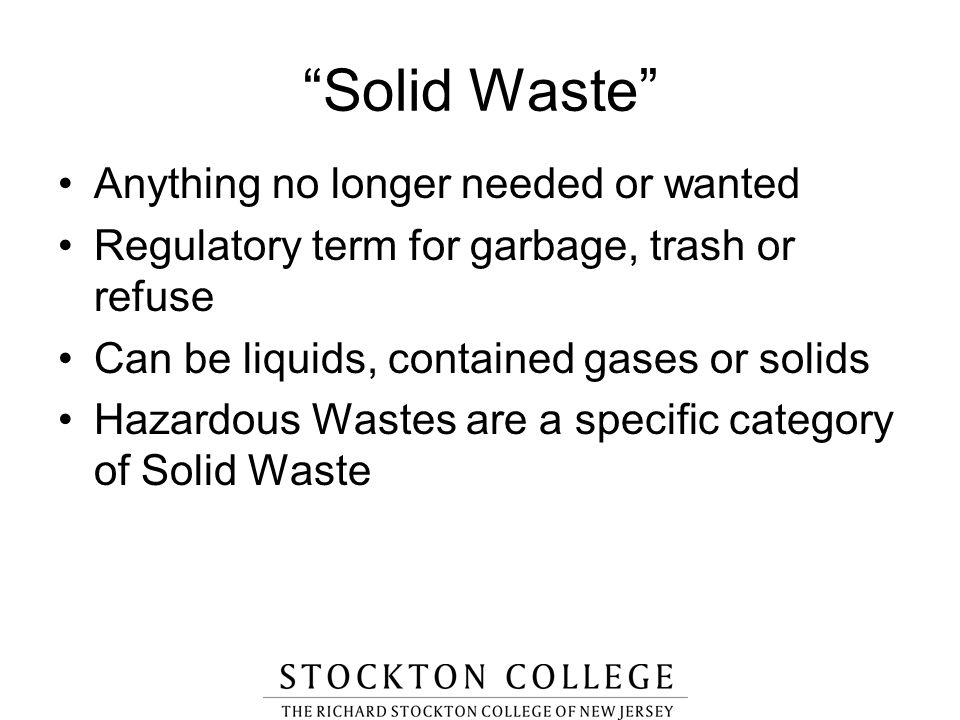 Solid Waste Anything no longer needed or wanted