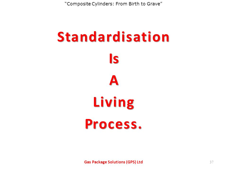Standardisation Is A Living Process. Gas Package Solutions (GPS) Ltd