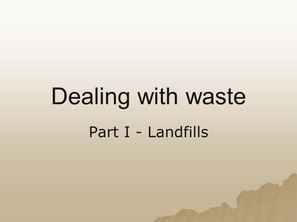 Dealing with waste Part I - Landfills