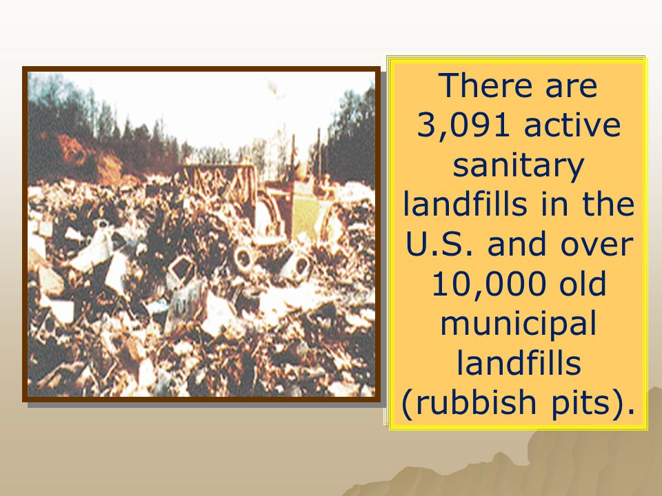 There are 3,091 active sanitary landfills in the U. S