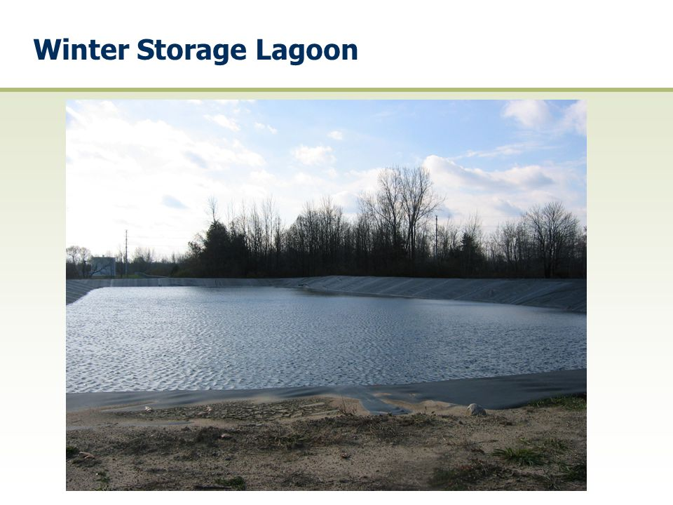 Winter Storage Lagoon This is the wastewater storage lagoon (lined)