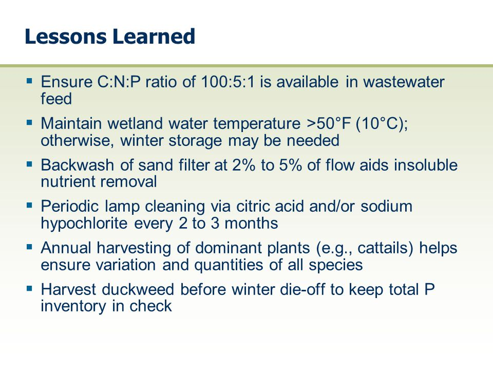 Lessons Learned Ensure C:N:P ratio of 100:5:1 is available in wastewater feed.