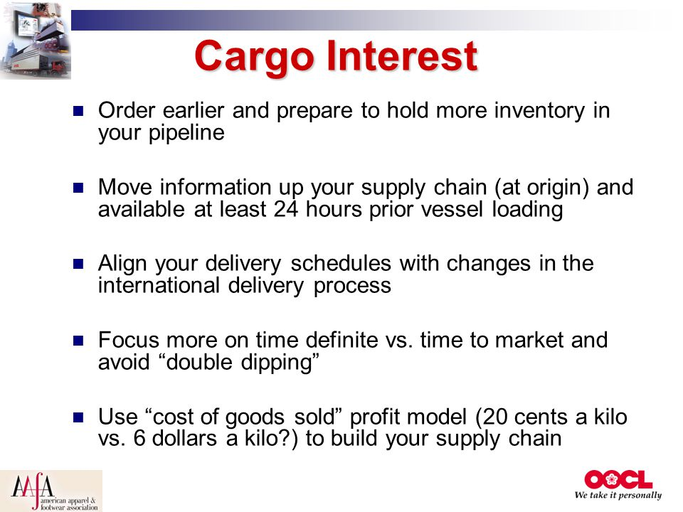 Cargo Interest Order earlier and prepare to hold more inventory in your pipeline.