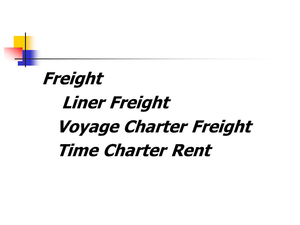 Freight Liner Freight Voyage Charter Freight Time Charter Rent