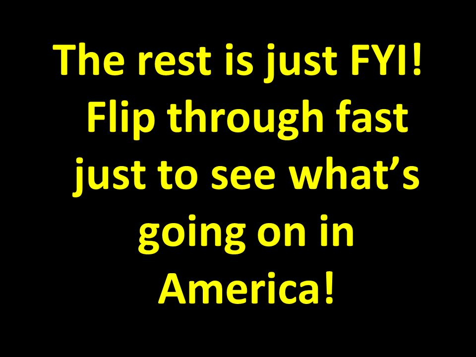 The rest is just FYI! Flip through fast just to see what's going on in America!