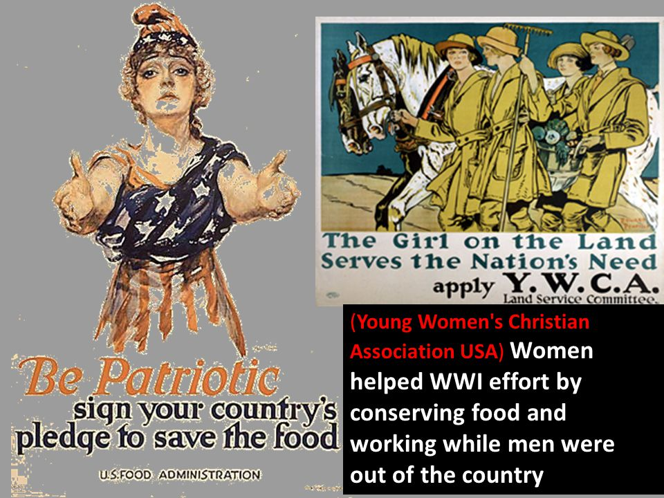 (Young Women s Christian Association USA) Women helped WWI effort by conserving food and working while men were out of the country