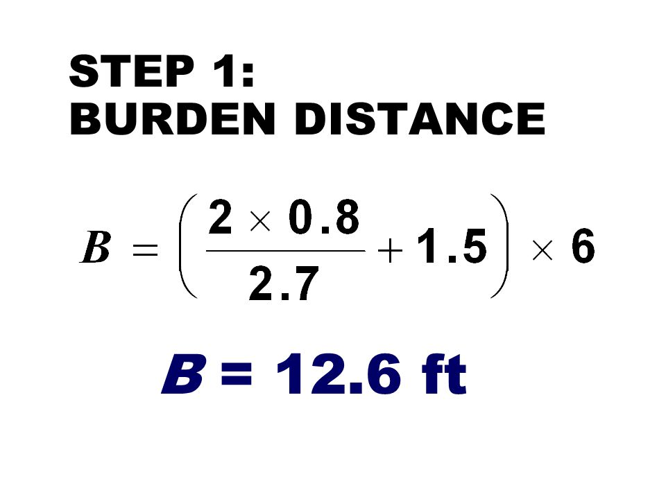 STEP 1: BURDEN DISTANCE B = 12.6 ft