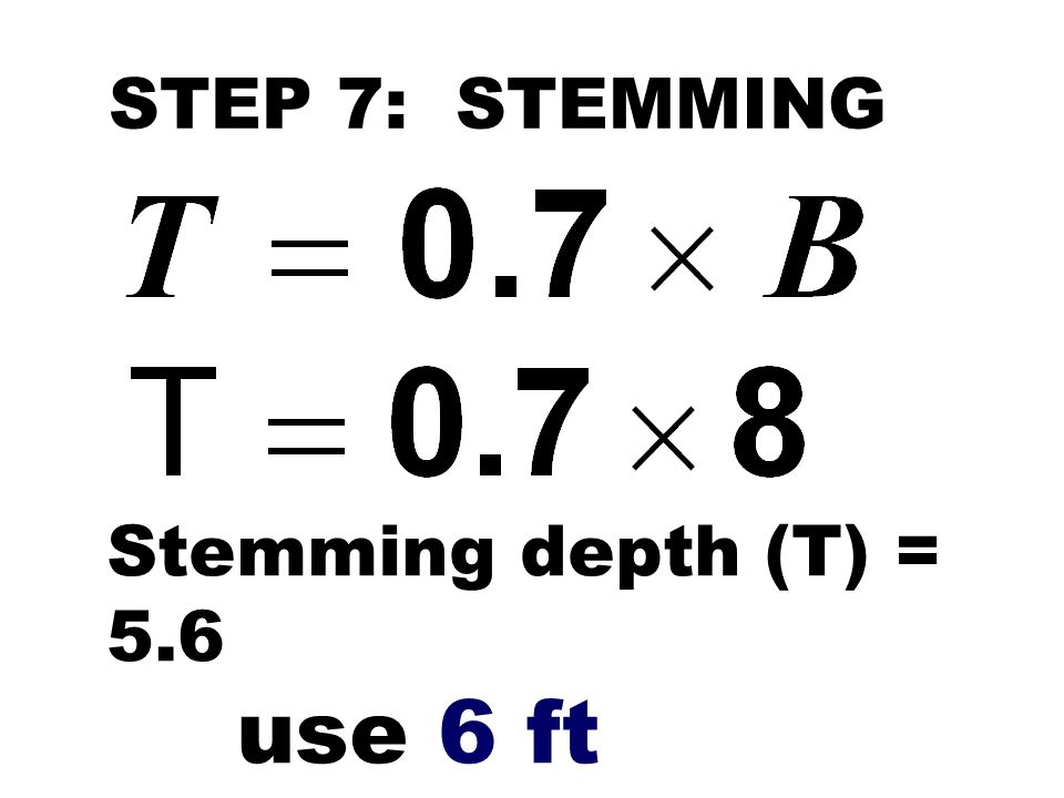 STEP 7: STEMMING Stemming depth (T) = 5.6 use 6 ft